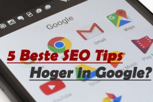 Top 5 SEO tips om hoger in Google te komen